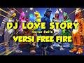 Dj Love Story Versi Free Fire Terbaru   Mp3 - Mp4 Download