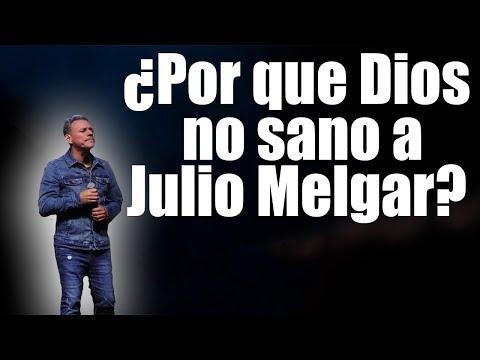 ¿Por que Dios no sanó a Julio Melgar?