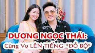 Dương Ngọc Thái cùng Vợ Triệu Ái Vy chia sẻ và giải thích về vấn đề Đồ Bộ