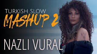 Slow Turkish Mashup 2 - 2021 - Nazlı Vural - Sende Kaldı Yüreğim, Belalım,  Yanıyoruz