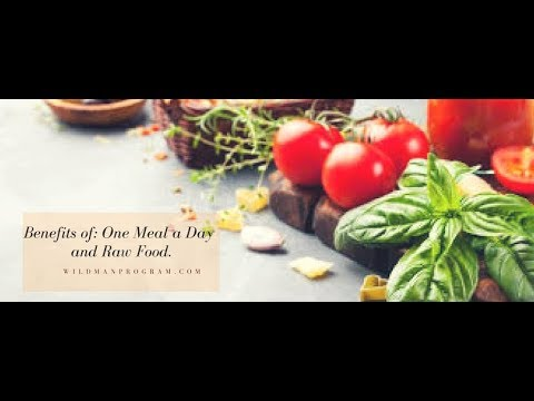 Benefits of One meal a Day and Raw Food