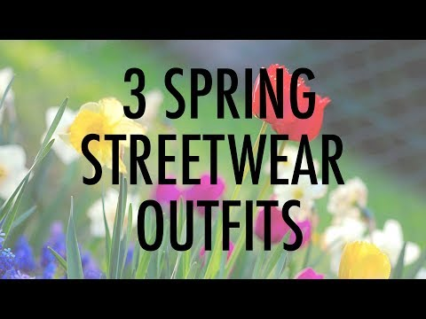 3 SPRING STREETWEAR OUTFITS 2018