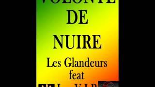 Les Glandeurs BZ.VOLONTE DE NUIRE LES GLANDEURS feat LES V I P