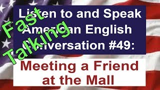 Learn to Talk Fast - Listen to and Speak American English Conversation #49