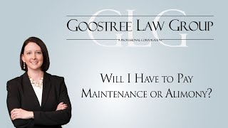 Goostree Law Group Video - Will I Have to Pay Maintenance or Alimony?