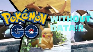 how to play pokemon go without data 3g or 4g ios and android
