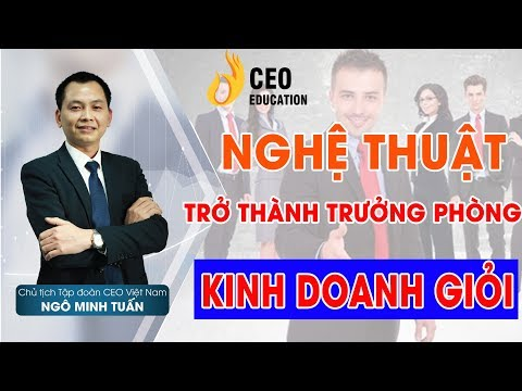 Nghệ Thuật Trở Thành 4 Nhóm Trưởng Phòng Kinh Doanh Giỏi - Ngô Minh Tuấn | Học Viện CEO Việt Nam