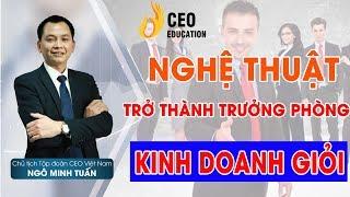 Nghệ Thuật Trở 4 Nhóm Trưởng Phòng Kinh Doanh Giỏi - Ngô Minh Tuấn | Học Viện CEO Việt Nam