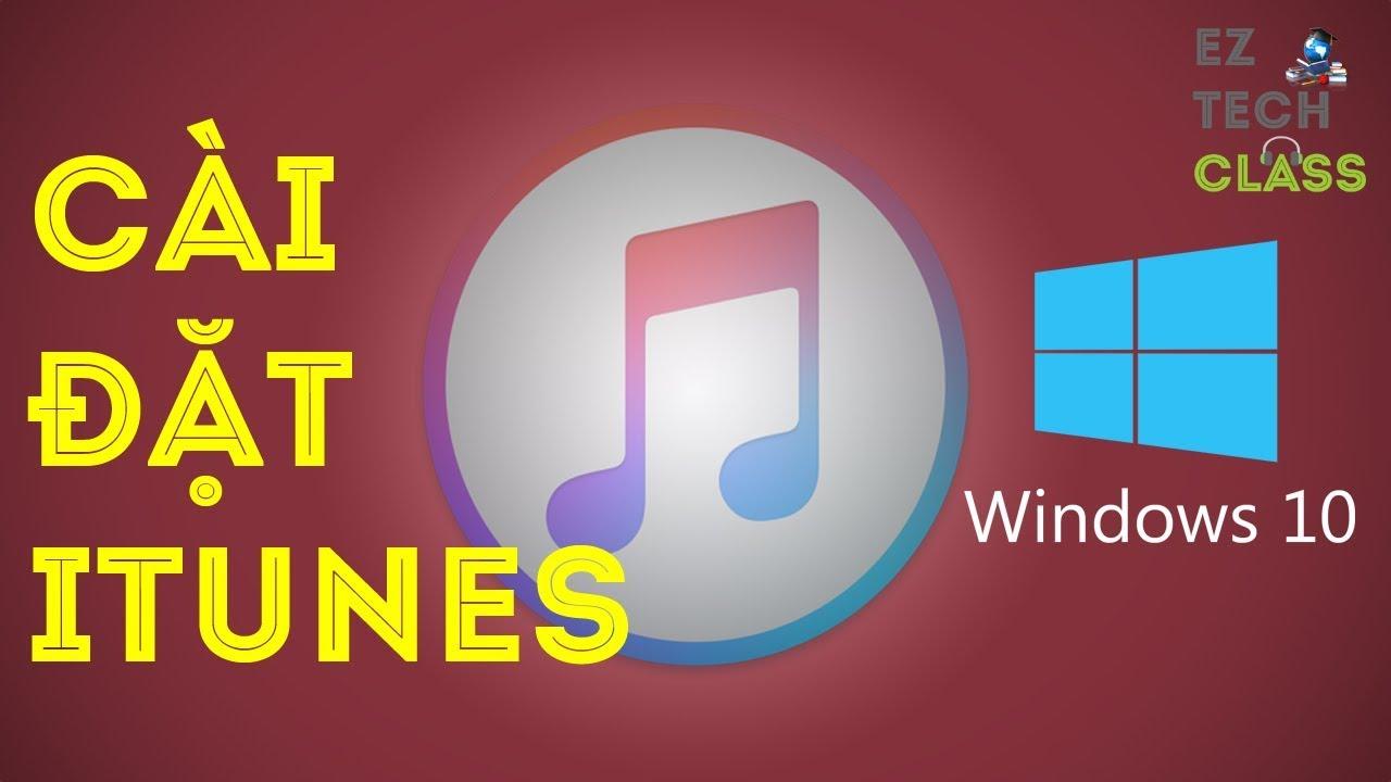 Cách cài đặt iTunes trên Windows 10 | EZ TECH CLASS