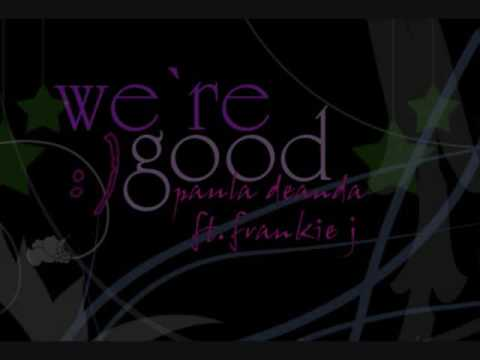 We're Good - Paula DeAnda ft. Frankie J (w/ lyrics in the info box)