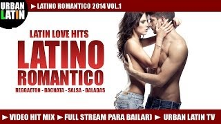 LATINO ROMANTICO 2014 ► VIDEO HIT MIX ► LATIN LOVE HITS ► REGGAETON, BACHATA, SALSA, BALADAS