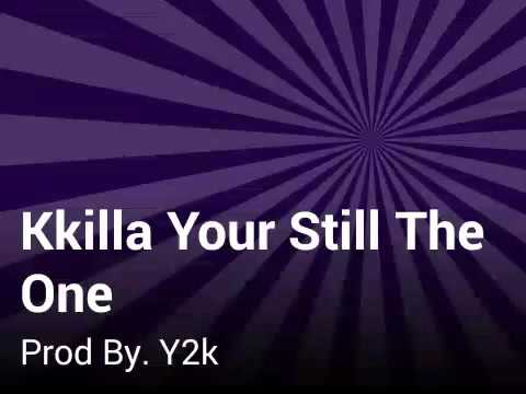 Kkilla Your Still The One Audio