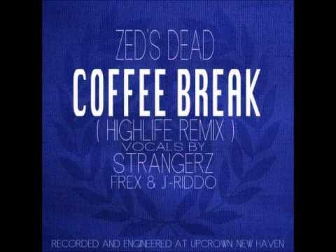 Coffee Break - Zed's Dead ( HighLife Remix ) Vocals By StrangerZ (J-Riddo & Frex)