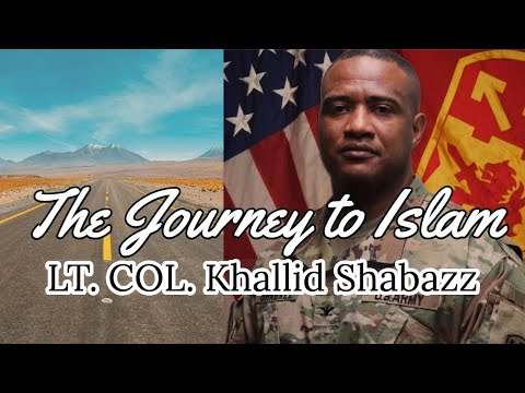Journey to Islam - LT. COL. Khallid Shabazz, PH.D.