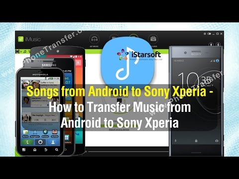 Songs from Android to Sony Xperia - How to Transfer Music from Android to Sony Xperia Phone
