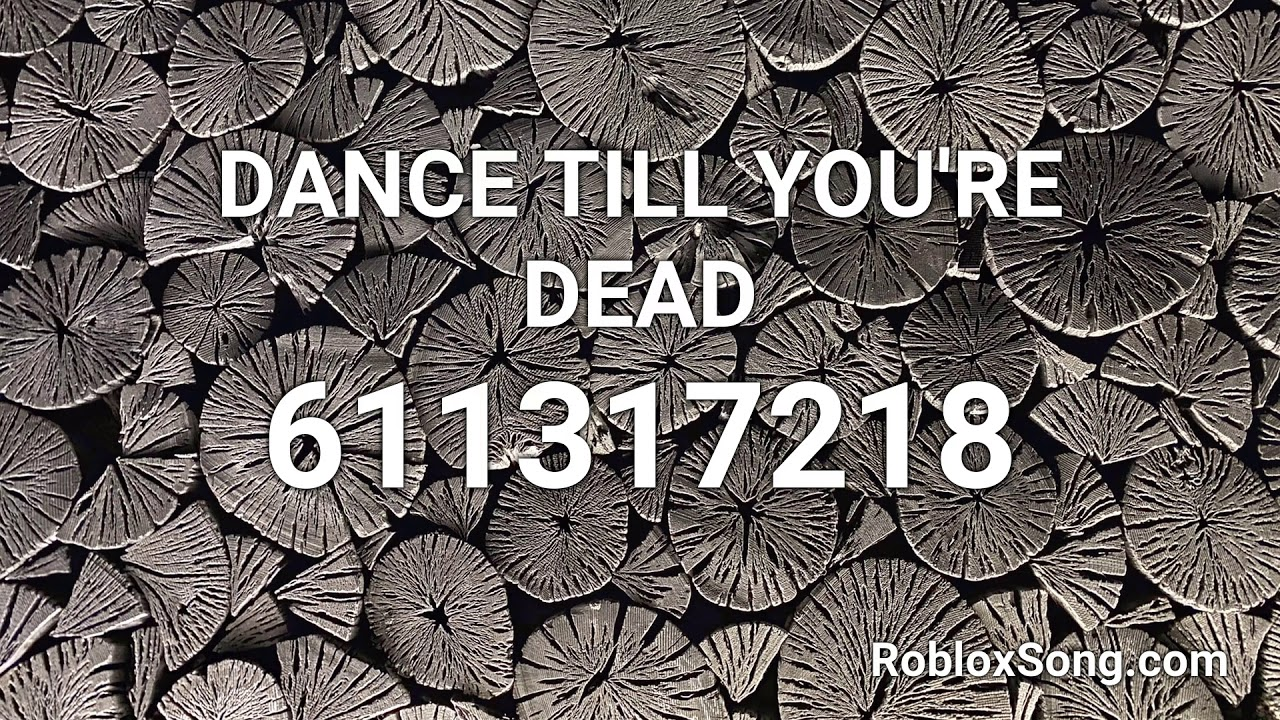 Dance Till You Re Dead Roblox Id Roblox Music Code Youtube
