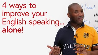 4 ways to improve your English speaking...ALONE #athome!