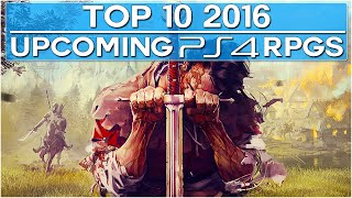 Top 10 Upcoming PS4 NEW RPG Games in 2016-2017! (60FPS)