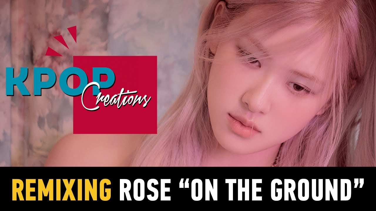 Remixing ROSE - On The Ground #KPOPCreations