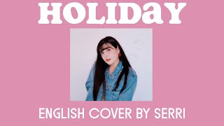 Secret Number (시크릿넘버) - Holiday || English Cover by SERRI
