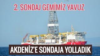 2. sondaj gemimiz YAVUZ'u Akdeniz'e sondaja yolladık