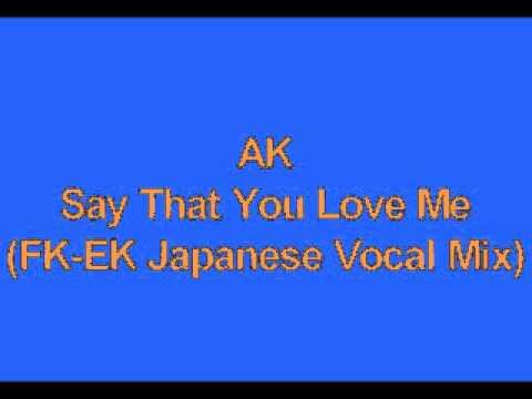 AK   Say That You Love Me FK EK Japanese Vocal Mix Mp3