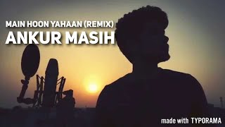 Main Hoon Yahaan | Remix | Ankur Masih | iPhone6 Music Video