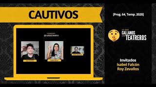 CAUTIVOS [#LoQueCallamosLosTeatreros Prog. 63, Temp. 2020]