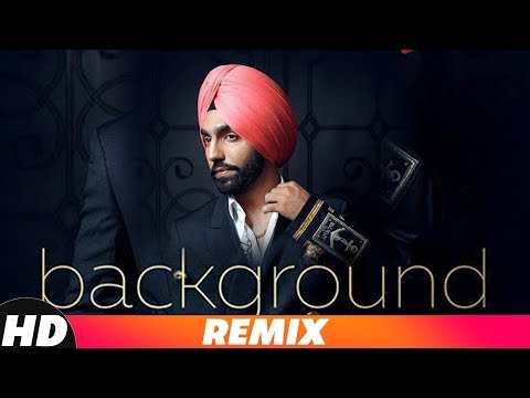 Background (Remix) | Ammy Virk | MixSingh | New Punjabi Songs | Latest Remix Songs 2018