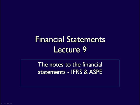 Financial Statements - Lecture 9 - The notes to the financial statements - IFRS & ASPE
