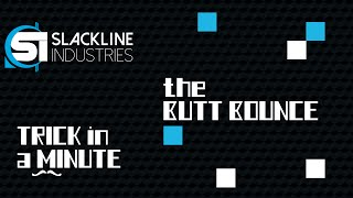 The Butt Bounce | Trick in a Minute | Episode 1 | Slackline Industries