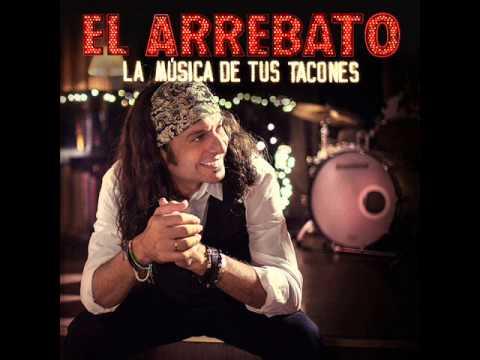 El Arrebato - Eres Mi Fiesta  (La Musica De Tus Tacones)