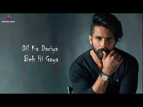 dil-ka-dariya-beh-hi-gaya-_-tujhe-kitna-chahne-lage-hai-_-lyrics-song-_kabir-singh-movie-song-2019