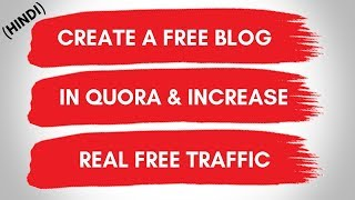 How to create a blog for free in quora & increase real free traffic to my website & earn money