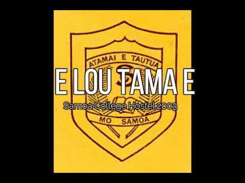 E Lou Tama e (Samoa College Hostel 2003)