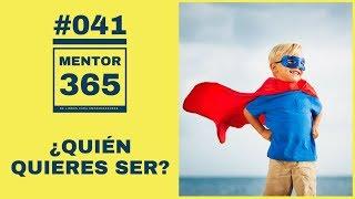 ¿Quién quieres Ser? - #041 - MENTOR365