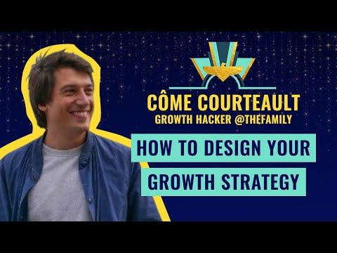 """How to Design your Growth Strategy"" by Côme Courteault, Growth Hacker @TheFamily"