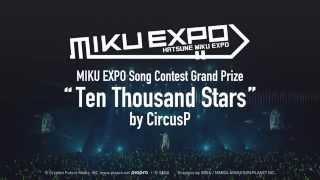 【初音ミク】Ten Thousand Stars by CircusP MIKU EXPO 楽曲コンテストグランプリ【Hatsune Miku】