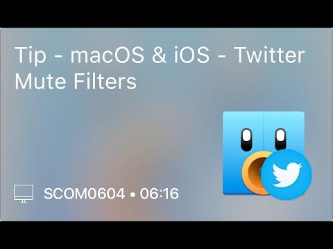 SCOM0604 - Tip - macOS & iOS - Twitter Mute Filters