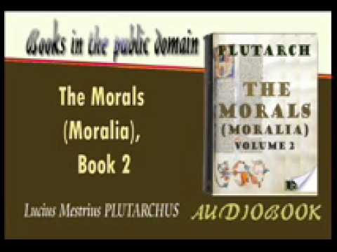 The Morals (Moralia) Book 2 Lucius Mestrius PLUTARCHUS Audiobook Part 1