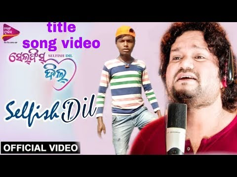 Selfish Dil Title Song Video || Official Video || Odia New Movie Selfish Dil 2019