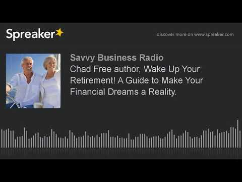 Chad Free author, Wake Up Your Retirement! A Guide to Make Your Financial Dreams a Reality.