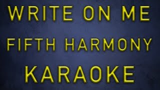 Fifth Harmony - Write on Me [ Karaoke / Instrumental ]