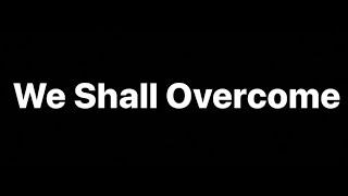 We Shall Overcome: 2020 - Dedicated to George Floyd