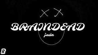jxdn - Braindead (Lyrics)