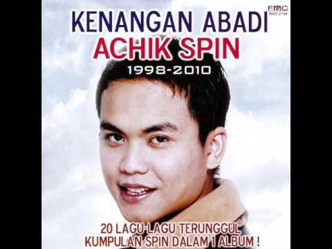 [FULL ALBUM] Achik Spin - Kenangan Abadi Achik Spin [2010]