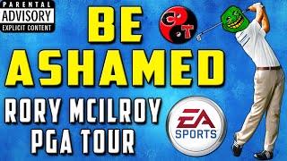 BE ASHAMED @EASPORTS (RANT VIDEO) Rory McIlroy PGA TOUR GOLF (EA SPORTS)
