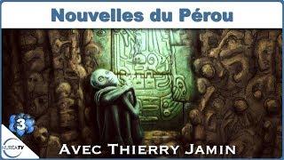 « Nouvelles du Pérou : Momies de Nazca, Païtiti, Machu Piccu ... » avec Thierry Jamin - NURÉA TV