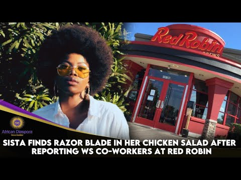 Sista Finds Razor Blade In Her Chicken Salad After Reporting WS Co-Workers At Red Robin