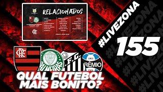 LIVEZONA 155 - RELACIONADOS FLAMENGO X PALMEIRAS | QUAL O FUTEBOL MAIS BONITO DO BRASIL?